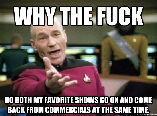 why the fuck do both my favorite shows go on and come back f - Annoyed Picard HD