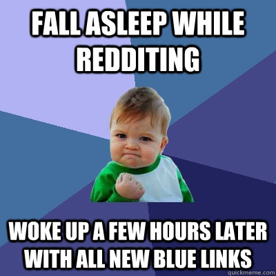 fall asleep while redditing woke up a few hours later with a - Success Kid