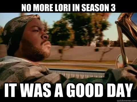 no more lori in season 3 it was a good day - ice cube good day