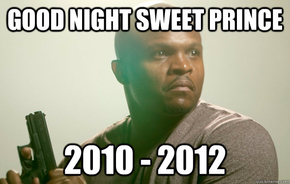 good night sweet prince 2010 2012 - Good night, sweet price.