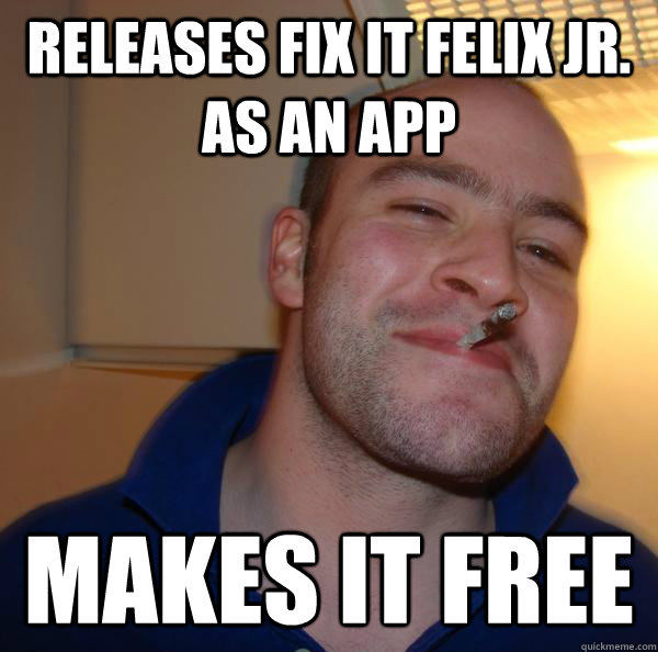 releases fix it felix jr as an app makes it free - Good Guy Greg