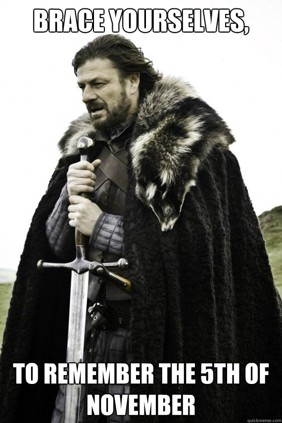 brace yourselves to remember the 5th of november - Brace yourself
