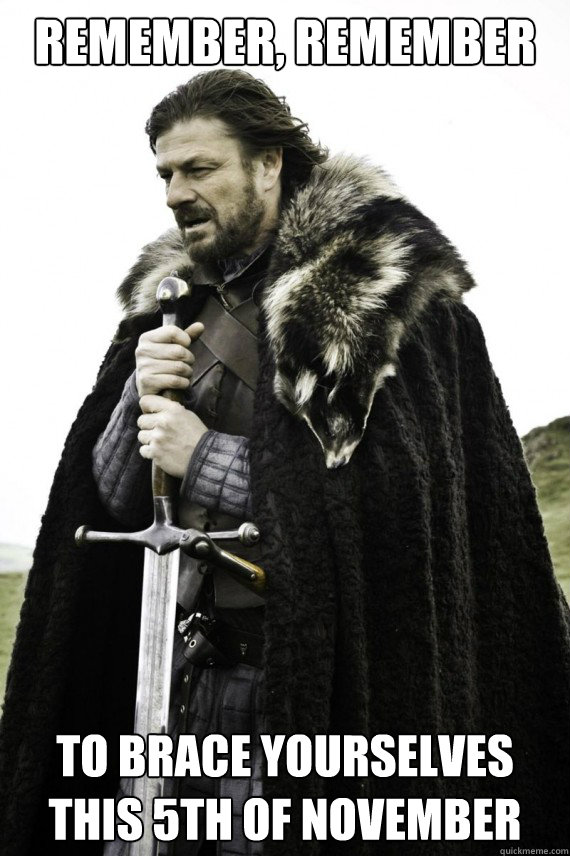 remember remember to brace yourselves this 5th of november - Brace yourself