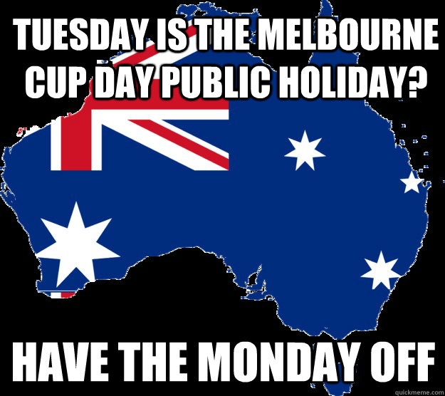 tuesday is the melbourne cup day public holiday have the mo - Good Guy Australia