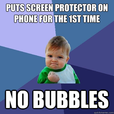 puts screen protector on phone for the 1st time no bubbles - Success Kid