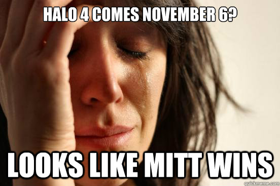 halo 4 comes november 6 looks like mitt wins - First World Problems