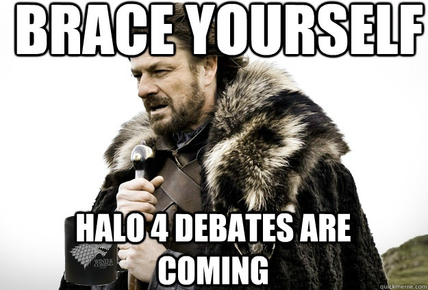 brace yourself halo 4 debates are coming - Tea break Ned Stark