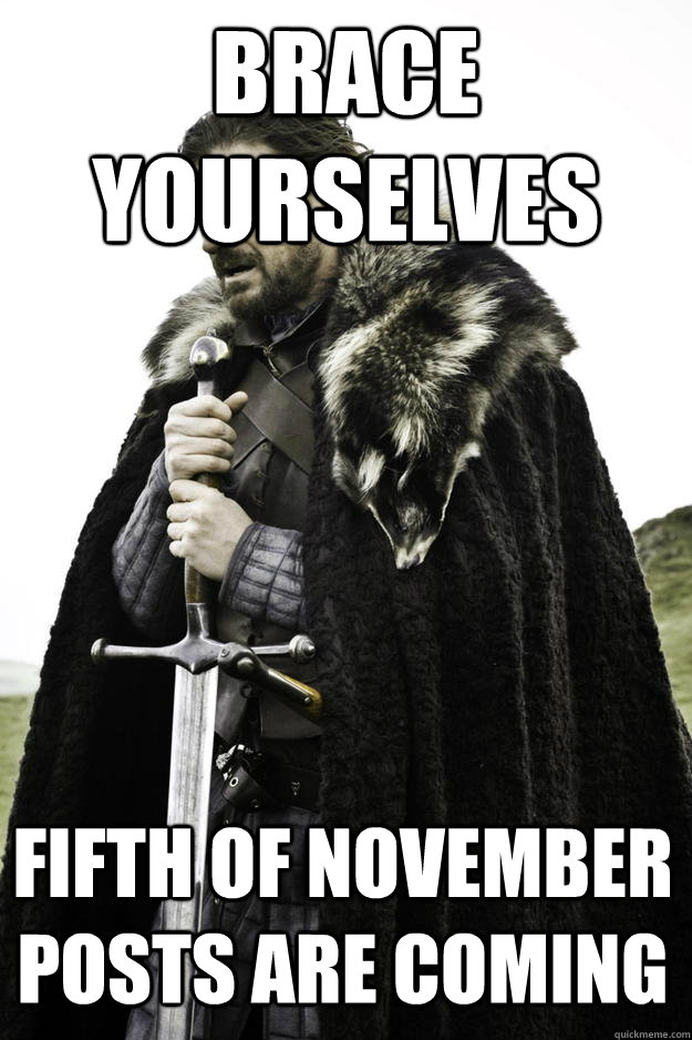 brace yourselves fifth of november posts are coming - Winter is coming