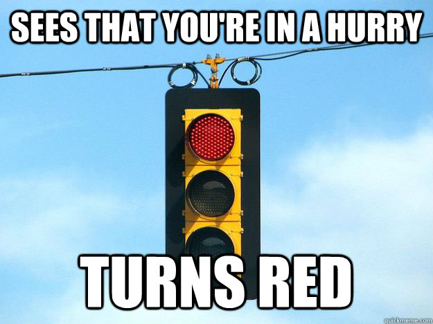 sees that youre in a hurry turns red - Scumbag Traffic Light