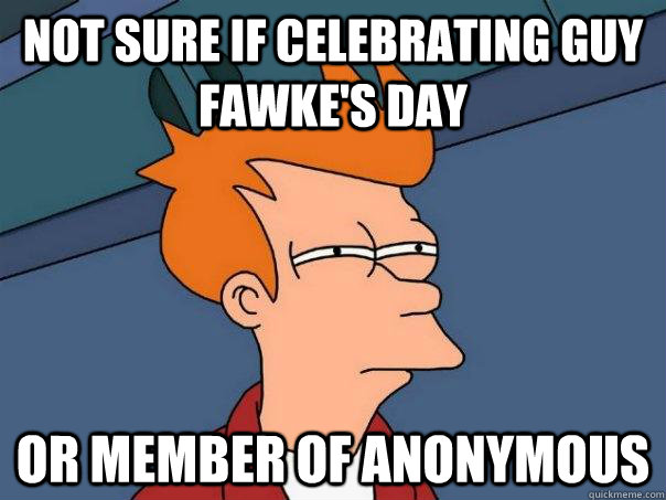 not sure if celebrating guy fawkes day or member of anonymo - Futurama Fry