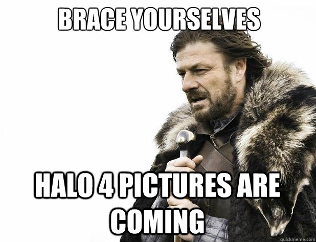 brace yourselves halo 4 pictures are coming - Brace Yourself