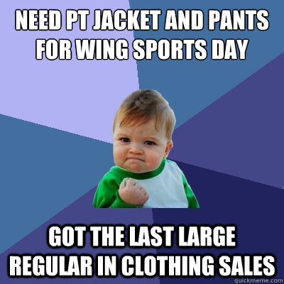 need pt jacket and pants for wing sports day got the last la - Success Kid