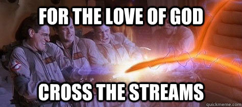 for the love of god cross the streams -
