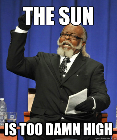 the sun is too damn high - The Rent Is Too Damn High