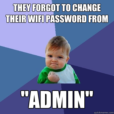 they forgot to change their wifi password from admin - Success Kid