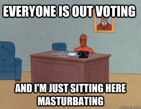 everyone is out voting and im just sitting here masturbatin - Masturbating Spiderman