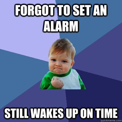forgot to set an alarm still wakes up on time - Success Kid