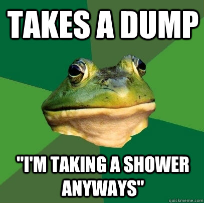 takes a dump im taking a shower anyways - Foul Bachelor Frog