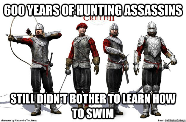 600 years of hunting assassins still didnt bother to learn  -