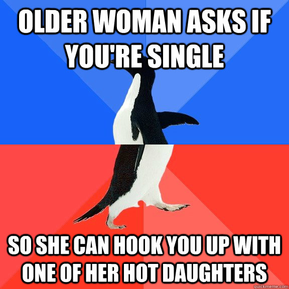 older woman asks if youre single so she can hook you up wit - Socially Awkward Awesome Penguin