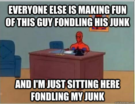 everyone else is making fun of this guy fondling his junk an - Spiderman Masturbating Desk