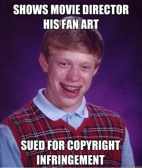 shows movie director his fan art sued for copyright infring - Bad Luck Brian