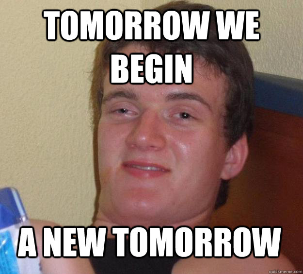 tomorrow we begin a new tomorrow - 10 Guy