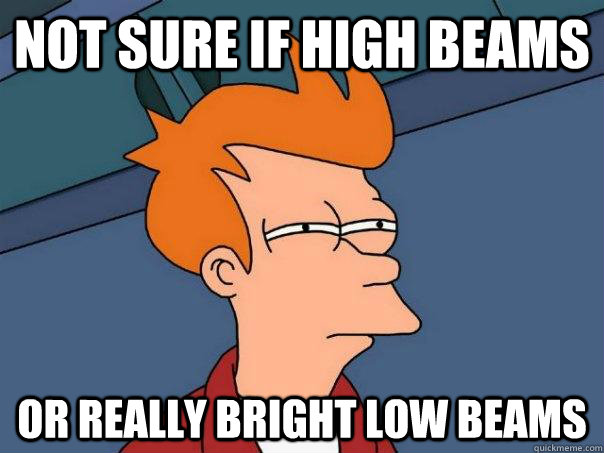 not sure if high beams or really bright low beams - Futurama Fry