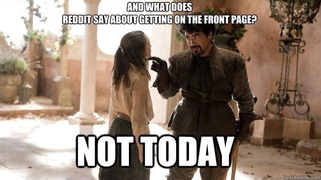 and what does reddit say about getting on the front page n - Arya not today