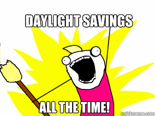daylight savings all the time - All The Things