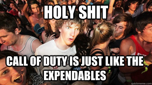 holy shit call of duty is just like the expendables - Sudden Clarity Clarence
