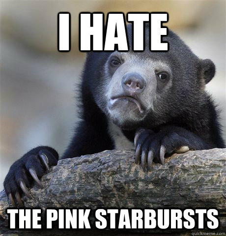 i hate the pink starbursts - Confession Bear