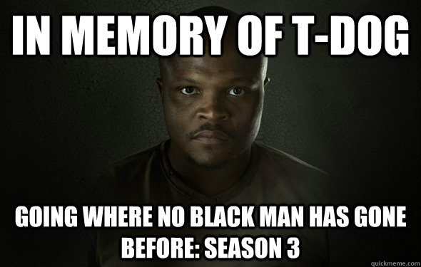 in memory of tdog going where no black man has gone before - T Dog