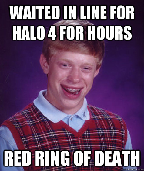 waited in line for halo 4 for hours red ring of death - Bad Luck Brian