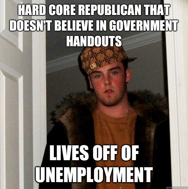 Hard core republican that doesnt believe in government hando - Scumbag Steve
