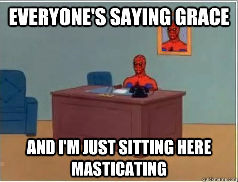 everyones saying grace and im just sitting here masticatin - Spiderman Desk
