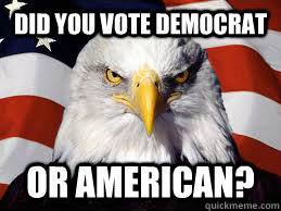 did you vote democrat or american - American Eagle