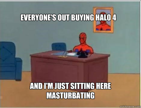 everyones out buying halo 4 and im just sitting here mastu - Spiderman