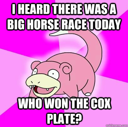 i heard there was a big horse race today who won the cox pla - Slowpoke