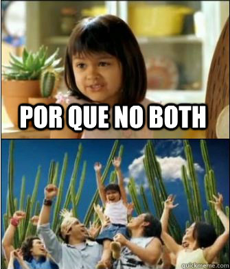 por que no both  - Why not both
