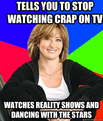 tells you to stop watching crap on tv watches reality shows  - Sheltering Suburban Mom