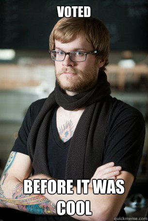 voted before it was cool - Hipster Barista