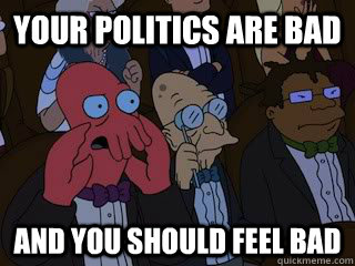 your politics are bad and you should feel bad - Bad Zoidberg