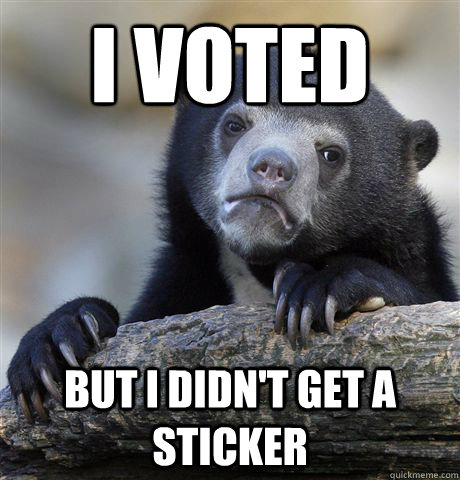 i voted but i didnt get a sticker - Confession Bear