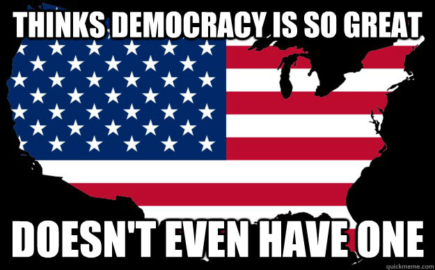 thinks democracy is so great doesnt even have one - democracy