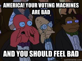 america your voting machines are bad and you should feel ba - Bad Zoidberg
