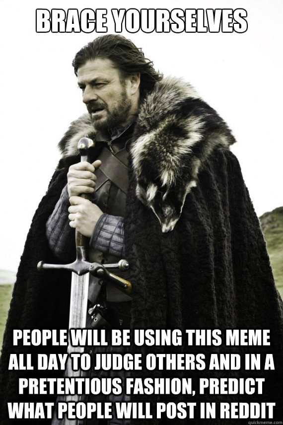 brace yourselves people will be using this meme all day to j - Brace yourself