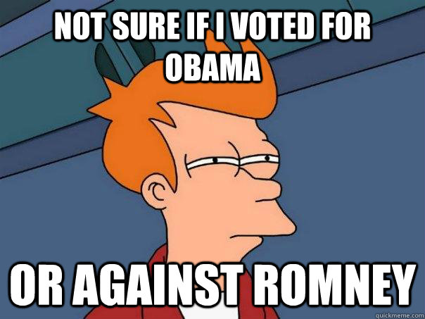 not sure if i voted for obama or against romney - Futurama Fry