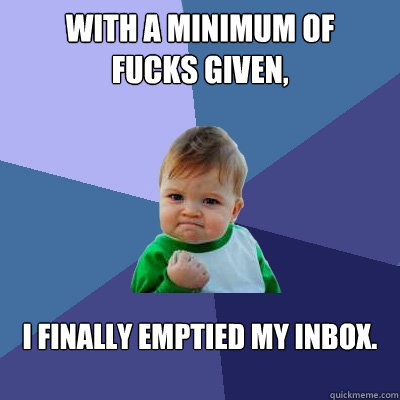with a minimum of fucks given i finally emptied my inbox  - Success Kid
