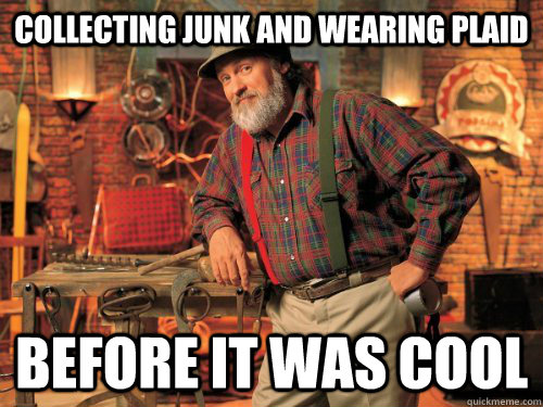 collecting junk and wearing plaid before it was cool - Hipster Red Green